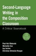 Second-Language Writing in the Composition Classroom : A Critical Sourcebook