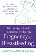 Complete Guide to Medications During Pregnancy and Breastfeeding : Everything You Need to Kn...