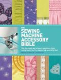 The Sewing Machine Accessory Bible: Get the Most Out of Your Machine---From Using Basic Feet...