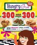 Hungry Girl 300 under 300 : 300 Easy Breakfasts, Lunches and Dinners under 300 Calories