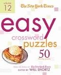 New York Times Easy Crossword Puzzles Volume 12 : 50 Monday Puzzles from the Pages of the Ne...
