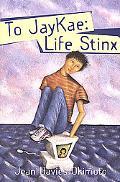 To Jaykae: Life Stinx