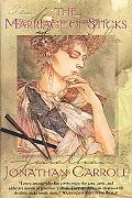 Marriage of Sticks - Jonathan Carroll - Hardcover