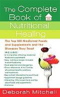 The Complete Book of Nutritional Healing: The Top 100 Medicinal Foods and Supplements and th...