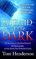 Afraid of the Dark: The True Story of a Reckless Husband, his Stunning Wife, and the Murder ...