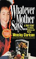 Whatever Mother Says An Incredible True Story of Death and Destruction Inside One Ordinary F...