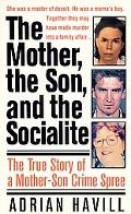 Mother, the Son, and the Socialite The True Story of a Mother-Son Crime Spree