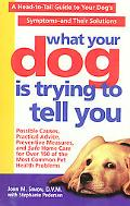 What Your Dog Is Trying to Tell You A Head-To-Tail Guide to Your Dog's Symptoms-And Their So...