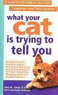 What Your Cat Is Trying to Tell You A Heal-To-Tail Guide to Your Cat's Symptoms--And Their S...