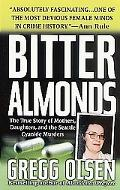 Bitter Almonds The True Story of Mothers, Daughters, and the Seattle Cyanide Murders