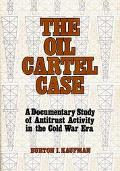 Oil Cartel Case A Documentary Study of Antitrust Activity in the Cold War Era