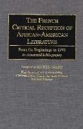 The French Critical Reception of African-American Literature: From the Beginnings to 1970 An...
