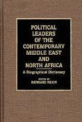 Political Leaders of the Contemporary Middle East and North Africa A Biographical Dictionary