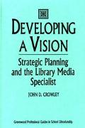 Developing a Vision Strategic Planning and the Library Media Specialist