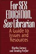 For Sex Education, See Librarian A Guide to Issues and Resources
