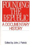 Founding the Republic A Documentary History