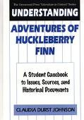Understanding Adventures of Huckleberry Finn A Student Casebook to Issues, Sources, and Hist...