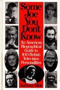 Some Joe You Don't Know An American Biographical Guide to 100 British Television Personalities