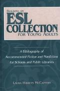 Building an Esl Collection for Young Adults A Bibliography of Recommended Fiction and Nonfic...