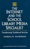 Internet and the School Library Media Specialist Transforming Traditional Services