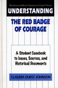 Understanding the Red Badge of Courage A Student Casebook to Issues, Sources, and Historical...
