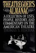 Theatregoer's Almanac A Collection of Lists, People, History, and Commentary on the American...