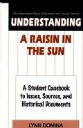 Understanding a Raisin in the Sun A Student Casebook to Issues, Sources, and Historical Docu...