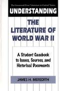 Understanding the Literature of World War II A Student Casebook to Issues, Sources, and Hist...