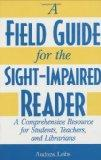 A Field Guide for the Sight-Impaired Reader: A Comprehensive Resource for Students, Teachers...