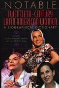 Notable Twentieth-Century Latin American Women A Biographical Dictionary