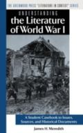Understanding the Literature of World War I A Student Casebook to Issues, Sources, and Histo...