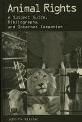 Animal Rights A Subject Guide, Bibliography, and Internet Companion