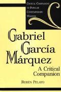 Gabriel Garcia Marquez A Critical Companion