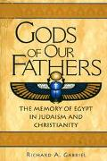 Gods of Our Fathers The Memory of Egypt in Judaism and Christianity