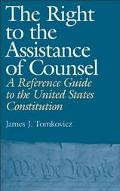 Right to the Assistance of Counsel A Reference Guide to the United States Constitution
