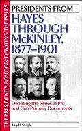 Presidents from Hayes Through McKinley 1877-1901 Debating the Issues in Pro and Con Primary ...