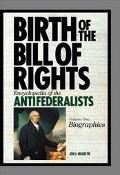 Birth of the Bill of Rights: Encyclopedia of the Antifederalists