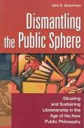 Dismantling the Public Sphere Situating and Sustaining Librarianship in the Age of the New P...