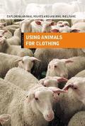Exploring Animal Rights and Animal Welfare: Using Animals for Clothing Volume IV