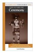 Understanding Ceremony A Student Casebook to Issues, Sources and Historical Documents
