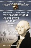Shapers of the Great Debate at the Constitutional Convention of 1787 A Biographical Dictionary