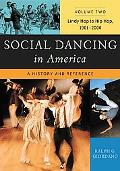 Social Dancing in America A History And Reference Lindy Hop to Hip Hop, 1901-2000