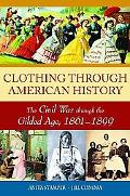 Clothing Through American History : The Civil War Through the Gilded Age, 1861-1899