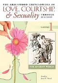 The Greenwood Encyclopedia of Love, Courtship, and Sexuality Through History, Volume 1