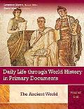 Daily Life Through World History in Primary Documents Three Volumes