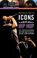 Icons of Hip Hop An Encyclopedia of the Movement, Music, and Culture