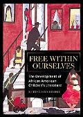 Free Within Ourselves The Development of African American Children's Literature
