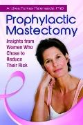 Prophylactic Mastectomy : Insights from Women Who Chose to Reduce Their Risk
