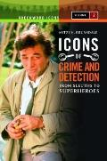 Icons of Mystery and Crime Detection : From Sleuths to Superheroes