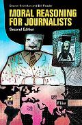 Moral Reasoning for Journalists: Second Edition
